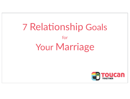 7 Relationship Goals for Your Marriage Toucan Together devotional with You Version Bible App